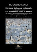 L' enigma dell'opera poligonale con blocchi concavi e il rilievo delle mura di Amelia-The enigma of the polygonal work with concave blocks and the survey of the walls of Amelia. Ediz. illustrata