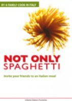 Not only spaghetti. By a family cook in Italy. Invite your friends to an italian meal - Libreria Editrice Fiorentina