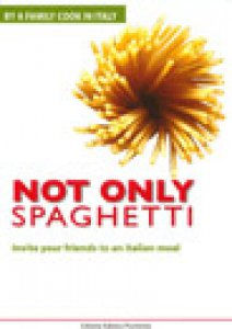 Copertina di 'Not only spaghetti. By a family cook in Italy. Invite your friends to an italian meal'