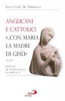 Anglicani e cattolici «... con Maria la madre di Gesù» (AT I, 14). Saggio di mariologia ecumenica - Perrella Salvatore M.
