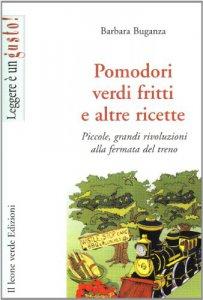 Copertina di 'Pomodori verdi fritti e altre ricette. Piccole e grandi rivoluzioni alla fermata del treno'