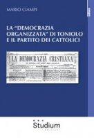 La «democrazia organizzata» di Toniolo e il partito dei cattolici - Mario Ciampi