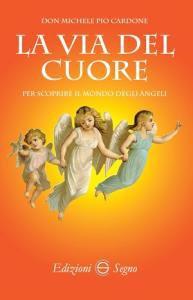 Copertina di 'La via del cuore per scoprire il mondo degli angeli'