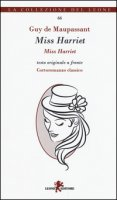 Miss Harriet. Testo francese a fronte - Maupassant Guy de