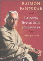 La porta stretta della conoscenza. Sensi, ragione e fede - Panikkar Raimon