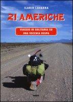 21 Americhe. Viaggio in solitaria su una vecchia Vespa - Lavarra Ilario