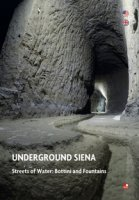 Underground Siena. Streets of Water: Bottini and Fountains - Bichi Ruspoli Ilaria