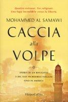 Caccia alla volpe. Storia di un rifugiato e del suo incredibile viaggio fino in America - Al Samawi Mohammed