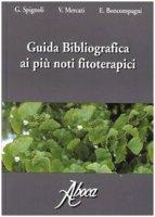 Guida bibliografica ai più noti fitoterapici - Spignoli G., Mercati V., Boncompagni E.