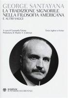 La tradizione signorile nella filosofia americana e altri saggi - George Santayana