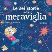 Le sei storie della meraviglia - Matteo De Benedittis, Carla Manea