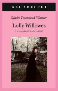 Copertina di 'Lolly Willowes o l'amoroso cacciatore'