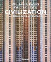 Civilization. Immagini per il XXI secolo. Ediz. illustrata - Ewing William A., Roussell Holly