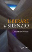 Liberare il silenzio - Faustino Ferrari