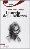 Liturgia della bellezza - Canopi Anna Maria