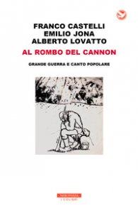 Copertina di 'Al rombo del cannon. Grande guerra e canto popolare. Con 2 CD-Audio'