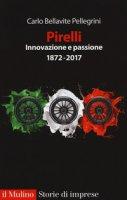 Pirelli. Innovazione e passione. (1872-2015). Ediz. ampliata - Bellavite Pellegrini Carlo