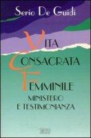 Vita consacrata femminile. Ministero e testimonianza. Un'esperienza di formazione permanente - De Guidi Serio
