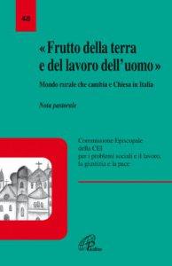 Copertina di '«Frutto della terra e del lavoro dell'uomo». Mondo rurale che cambia e Chiesa in Italia. Nota pastorale'