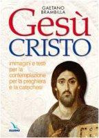 Gesù Cristo. Immagini e testi per la contemplazione, per la preghiera e la catechesi - Brambilla Gaetano