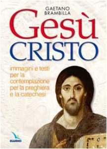 Copertina di 'Gesù Cristo. Immagini e testi per la contemplazione, per la preghiera e la catechesi'