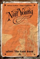 Neil Young. (After) The Gold Rush - Frollano Stefano, Pellegrini Fabio P.