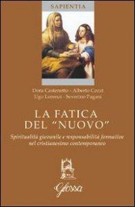 Copertina di 'La fatica del «nuovo». Spiritualità giovanile e responsabilità formative nel cristianesimo contemporaneo'