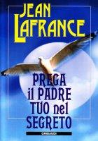 Prega il Padre tuo nel segreto - Lafrance Jean