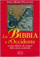 La Bibbia e l'Occidente. Letture bibliche alle sorgenti della cultura occidentale - Pelletier Anne-Marie