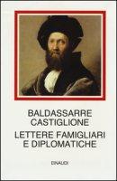 Lettere famigliari e diplomatiche - Castiglione Baldassarre