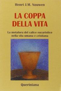 Copertina di 'La coppa della vita. La metafora del calice eucaristico nella vita umana e cristiana'