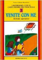 """Lavoriamo con il catechismo dei fanciulli. Vol. 3: Schede operative """"Venite con me"""" - Feliziani Kannheiser Franca"""