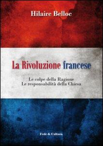 Copertina di 'La rivoluzione francese. Le colpe della ragione, le responsabilità della Chiesa'