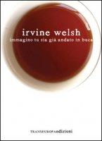Immagino tu sia già andato in buca - Welsh Irvine