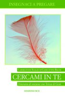 Cercami in te. Itinerario di orazione con Teresa di Gesù - Carmelitane scalze (Canicattini Bagni)