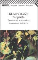 Mephisto. Romanzo di una carriera - Mann Klaus