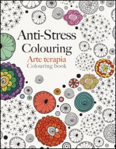Copertina di 'Arte terapia. Anti-stress colouring'