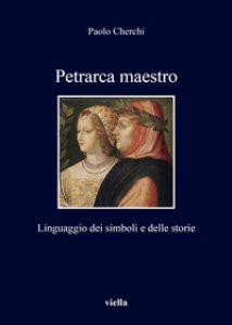 Copertina di 'Petrarca maestro. Linguaggio dei simboli e delle storie'