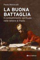 La buona battaglia - Paolo Morocutti