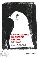 La rivoluzione ungherese del 1956 e l'Italia - AA.VV.
