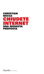 Copertina di 'Chiudete internet. Una modesta proposta'