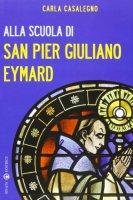 Alla scuola di san Pier Giuliano Eymard - Casalegno Carla