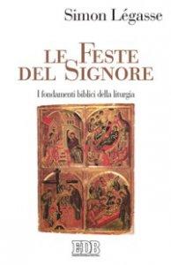 Copertina di 'Le feste del Signore. I fondamenti biblici della liturgia'