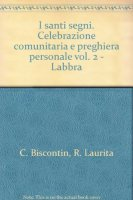 I santi segni. Celebrazione comunitaria e preghiera personale [vol_2] / Labbra - Chino Biscontin,Roberto Laurita