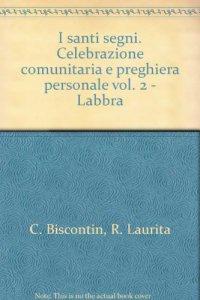 Copertina di 'I santi segni. Celebrazione comunitaria e preghiera personale [vol_2] / Labbra'