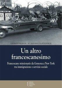 Copertina di 'Un altro francescanesimo. Francescane missionarie da Gemona a New York tra immigrazione e servizio locale'