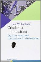 Cristianità intossicata - Eric W. Gritsch