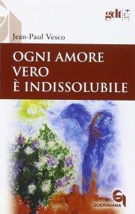 Copertina di 'Ogni amore vero è indissolubile'