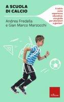 A scuola di calcio - Marzocchi Gian Marco, Fredella Andrea