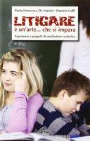 Litigare è un'arte...che si impara - Daniela Galli, Paola Francesca De Marchi